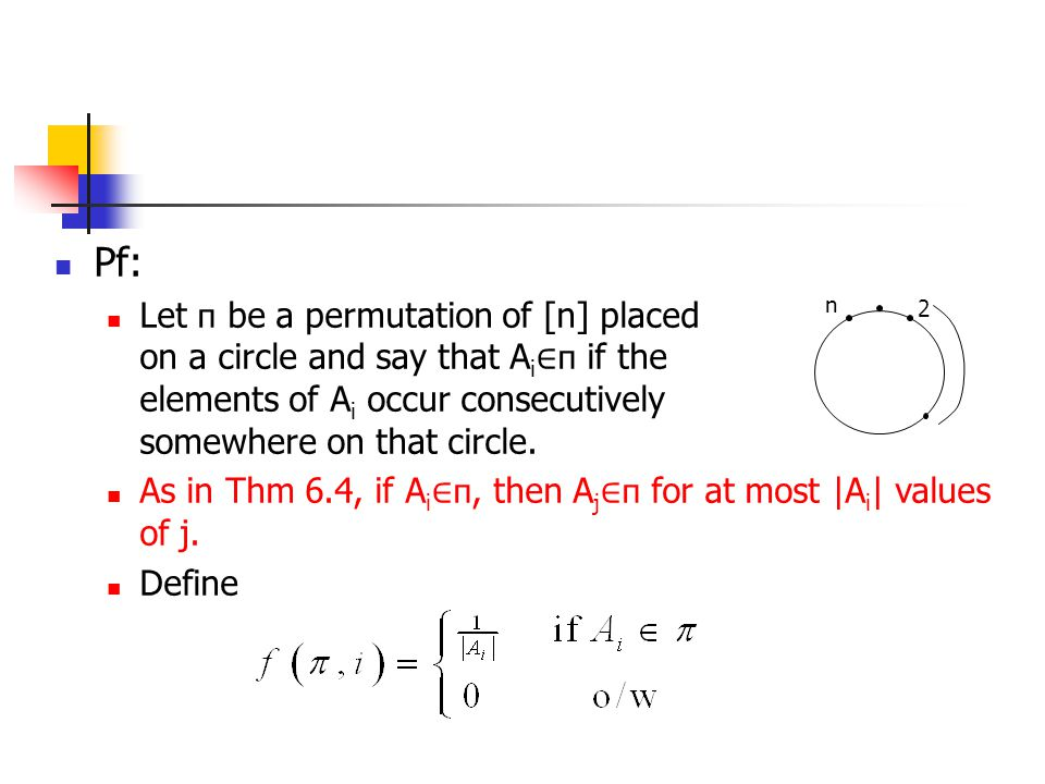Pf: Let п be a permutation of [n] placed on a circle and say that Ai∈п if the elements of Ai occur consecutively somewhere on that circle.